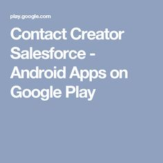 Contact Creator Salesforce - Android Apps on Google Play