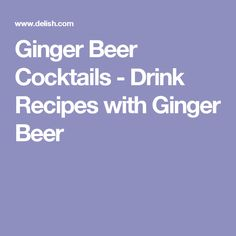 Ginger Beer Cocktails - Drink Recipes with Ginger Beer