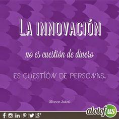 La Innovación no es cuestión de dinero, es cuestión de personas. Steve Jobs #frases #quote #FelizJueves