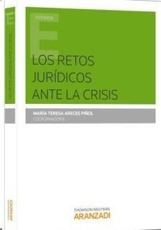 Los retos jurídicos ante la crisis / María Teresa Areces Piñol, coordinadora.     Aranzadi, 2014.