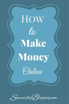 How To Become Successful At Making Money With Your Blog