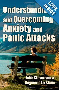 Understanding and Overcoming Anxiety and Panic Attacks. A Guide for You and Your Caregiver. How to Stop Anxiety, Stress, Panic Attacks, Phobia & Agoraphobia Now.: Julie Stevenson, Raymond Le Blanc: 9789079397112: Amazon.com: Books
