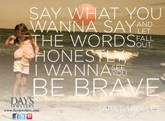 Thanks to Sara Bareilles for inspiring us to be Brave! What are you brave enough to do this Monday? ~KSL  http://brave.sarabareilles.com/