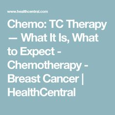 Chemo: TC Therapy — What It Is, What to Expect - Chemotherapy - Breast Cancer | HealthCentral
