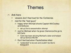 """ThemesAnti-hero   viewers don't feel bad for the Corleones   root for the """"bad guys""""     happy when Michael shoots Captain..."""