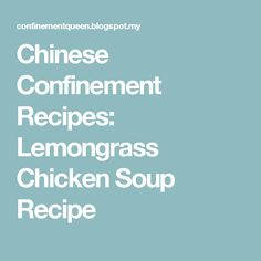 Chinese Confinement Recipes: Lemongrass Chicken Soup Recipe