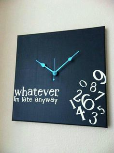 Whatever clock: I'm never late, but I just love this clock!!!