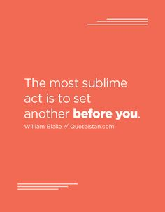 The most sublime act is to set another before you. Sacrifice Quotes, William Blake, Johnny Depp, Quote Of The Day, Acting, Life Quotes, Inspirational Quotes, Wisdom, Motivation