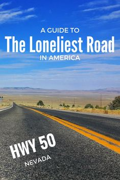 A Guide To Highway 50 in Nevada: The Loneliest Road in America - where to stop along the way and what you'll see that will leave you in awe!
