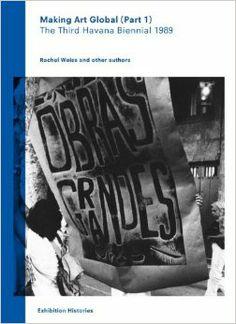 Making Art Global, Part 1: The Third Havana Biennial 1989 // Rachel Weiss