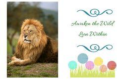 Awaken the Wild LION Within!