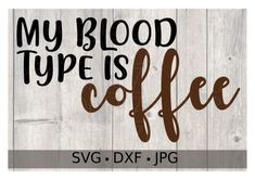 My Blood Type Is Coffee – Personalize It Etc
