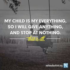 My Child Is My Everything, so I Will Give Anything, and Stop at Nothing.  That's All.