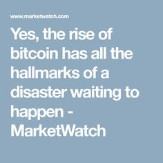 Yes, the rise of bitcoin has all the hallmarks of a disaster waiting to happen - MarketWatch