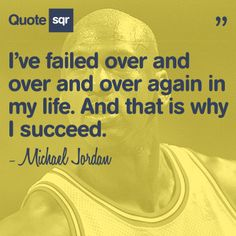 I've failed over and over and over again in my life. And that is why I succeed. - Michael Jordan #quotesqr