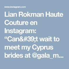 "Lian Rokman Haute Couture en Instagram: ""Can't wait to meet my Cyprus brides at @gala_montenapoleone.  17-19 December  www.lianrokman.com  #lianrokman  #hautecouture #customdesign…"""
