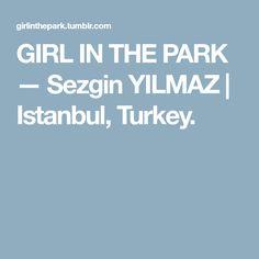 GIRL IN THE PARK — Sezgin YILMAZ | Istanbul, Turkey.