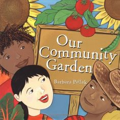 Our Community Garden by Barbara Pollak   It is never too early to teach children to garden, produce their own food, and share with others. Getting the lessons from nature will enhance their lives.
