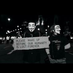 please wake up before our humanity is lost forever. - Anonymous