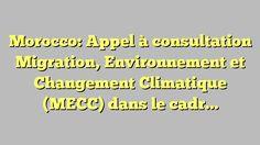 Morocco: Appel à consultation Migration, Environnement et Changement Climatique (MECC) dans le cadre du...