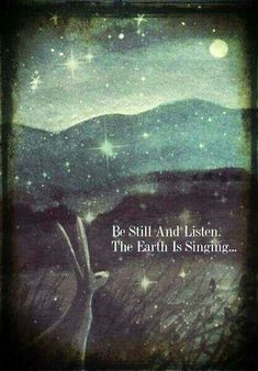 Be Still And Listen.The Earth Is Singing. (print by karendavis) (Love the painting and the words. The Words, Citation Nature, Affirmations, Beautiful Words, Beautiful Images, Decir No, Quotes To Live By, Peace Quotes, Favorite Quotes