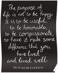 'Inspirational Quote - Purpose of Life, Emerson White On Black' Poster by Kit Cronk Wisdom Quotes, Words Quotes, Wise Words, Quotes To Live By, Me Quotes, Sayings, Child Quotes, Poster Quotes, Being Used Quotes