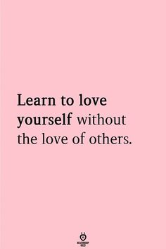 Learn To Love Yourself Without The Love Of Others