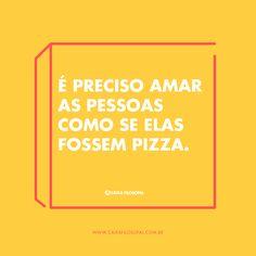 Como se elas fossem pizza