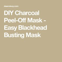 DIY Charcoal Peel-Off Mask - Easy Blackhead Busting Mask