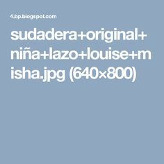 sudadera+original+niña+lazo+louise+misha.jpg (640×800)