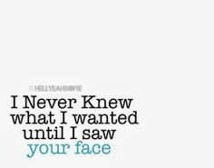 God is Heart: I never knew what I wanted until I saw your face
