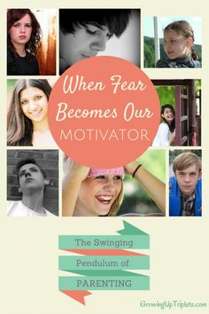 When Fear Becomes Our Motivator - The Swinging Pendulum of Parenting  www.GrowingUpTriplets.com #parenting #teens #family