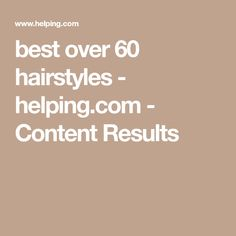 best over 60 hairstyles - helping.com - Content Results Best Marinara Sauce, Over 60 Hairstyles, Content, Hair Styles, Hair Plait Styles, Hair Makeup, Hairdos, Haircut Styles, Hair Cuts