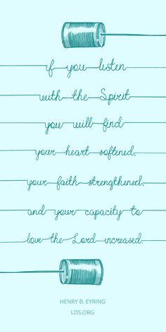 If you listen with the Spirit, you will find your heart softened, your faith strengthened, and your capacity to love the Lord increased. —Henry B. Eyring #LDS
