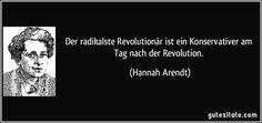 Der radikalste Revolutionär ist ein Konservativer am Tag nach der Revolution. (Hannah Arendt) Hannah Arendt, Revolution, Cards Against Humanity, Quotes, Movie Posters, Literature, Quotations, Film Poster, Quote