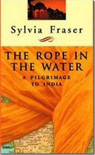 The Rope in the Water, A Pilgrimage to India by Sylvia Fraser, Dundurn -- Humourous and intelligent, The Rope in the Water is an uplifting yet earthbound literary odyssey for all those interested in the physical and philosophical worlds beyond their own. #Travel