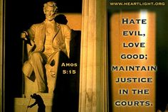 Amos 5:15 -- 15 Hate evil, love good;maintain justice in the courts.Perhaps the LORD God Almighty will have mercyon the remnant of Joseph.