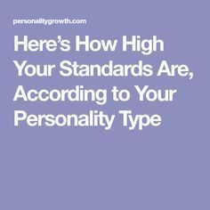 Here's How High Your Standards Are, According to Your Personality Type