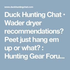 Duck Hunting Chat • Wader dryer recommendations? Peet just hang em up or what? : Hunting Gear Forum