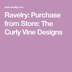 Ravelry: Purchase from Store: The Curly Vine Designs