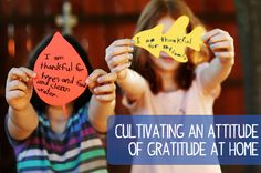 Cultivating an attitude of gratitude at home. Great activities to promote thankfulness for the week of Thanksgiving. Fun!
