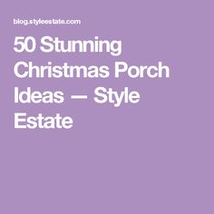 50 Stunning Christmas Porch Ideas — Style Estate