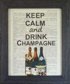 Keep calm and drink champagne quote print  on an vintage french dictionary page mixed media dictionary print for your wall. $8.95, via Etsy.