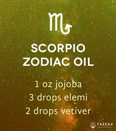 Scorpio zodiac oil: 1 oz jojoba, 3 drops elemi, 2 drops vetiver. Open your intuition, deepen your relationships.  http://www.tazekaaromatherapy.com/blogs/tazeka-blog/16621201-aromatherapy-and-astrology-signs