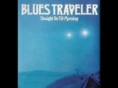 Blues Traveler - Straight On Till Morning (Full Album)