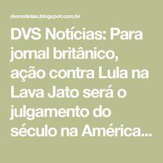 DVS Notícias: Para jornal britânico, ação contra Lula na Lava Jato será o julgamento do século na América Latina