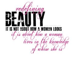 It is not about how a woman looks. It is about how a woman lives in the knowledge of who she is.