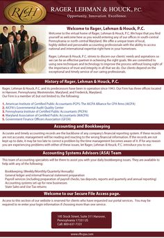 http://www.rlhcpa.com   Rager, Lehman & Houck, P.C. is an independently owned and operated regional public accounting firm providing a wide variety of services for our business and individual clients.  With our extreme committment to superior customer service, Rager, Lehman & Houck, P.C. assists our clients in recognizing and achieving their financial goals by providing exceptional resources through an outstanding team of professionals.