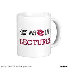 Kiss Me I'm a LECTURER Classic White Coffee Mug