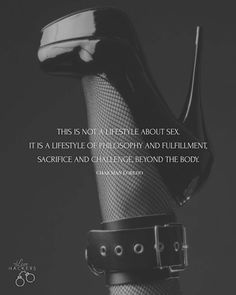 This is not a lifestyle about sex. It is a lifestyle of philosophy and fulfillment, sacrifice and challenge beyond the body. -Chaz Man Loredo